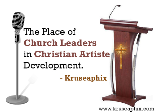 THE PLACE OF CHURCH LEADERS IN CHRISTIAN ARTISTE DEVELOPMENT